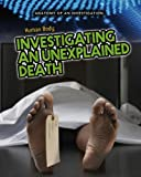 The Human Body: Investigating an Unexplained Death (Anatomy of an Investigation)