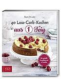 40 Low-Carb-Kuchen aus 1 Teig: Der geniale Grundteig aus 6