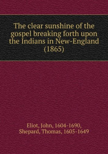 The clear sunshine of the gospel breaking forth upon the Indians in New-England (1865)