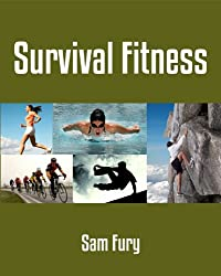 Survival Fitness: The 6 Best Bodyweight Training Physical Fitness Exercises For Escape and Survival (English Edition)