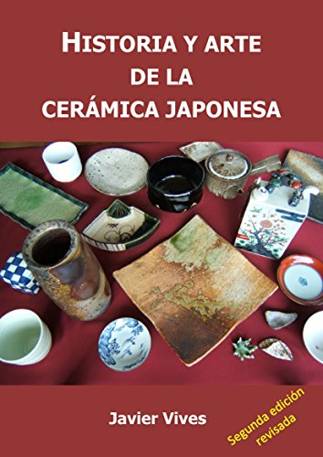 Historia y arte de la cerámica japonesa por Javier Vives Rego