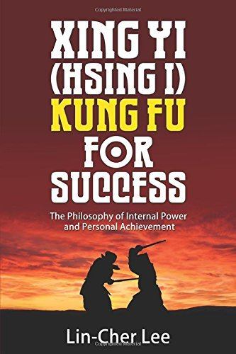 Xing Yi (Hsing I) Kung Fu for Success: The Philosophy of Internal Power and Personal Achievement by Lin-Cher Lee (31-Oct-2014) Paperback