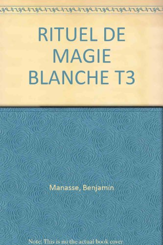 RITUEL DE MAGIE BLANCHE T3