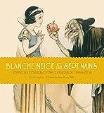 Blanche Neige - tome 1 - Blanche Neige et les Sept Nains : Toutes les coulisses d'un classique de l'animation