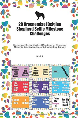 20 Groenendael Belgian Shepherd Selfie Milestone Challenges: Groenendael Belgian Shepherd Milestones for Memorable Moments, Socialization, Indoor & Outdoor Fun, Training Book 2