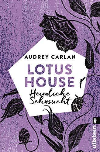 Lotus House - Heimliche Sehnsucht: Roman (Die Lotus House-Serie 6) von [Carlan, Audrey]