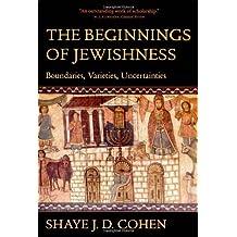 The Beginnings of Jewishness: Boundaries, Varieties, Uncertainties