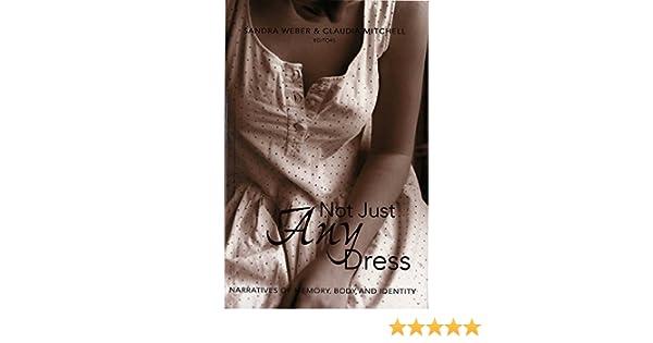 Not Just Any Dress: Narratives of Memory, Body, and Identity (Counterpoints): Amazon.co.uk: Sandra Weber, Claudia Mitchell: 9780820461182: Books