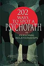 202 Ways To Spot A Psychopath In Personal Relationships by Adelyn Birch (2016-01-01)