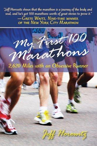 My First 100 Marathons: 2,620 Miles with an Obsessive Runner by Horowitz, Jeffrey (2008) Hardcover par Jeffrey Horowitz