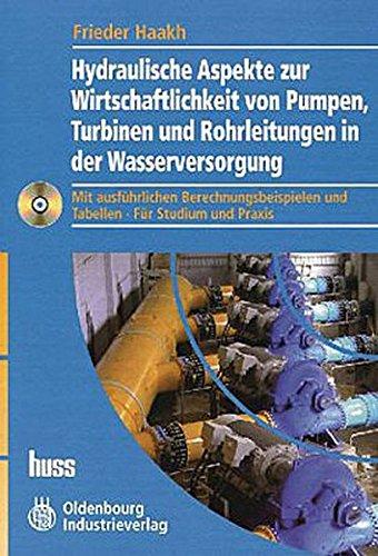 Hydraulische Aspekte zur Wirtschaftlichkeit von Pumpen, Turbinen und Rohrleitungen in der Wasserversorgung: Mit ausführlichen Berechnungsbeispielen und Tabellen. Für Studium und Praxis
