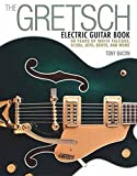 The Gretsch Electric Guitar Book: 60 Years of White Falcons, 6120s, Jets, Gents, and More-