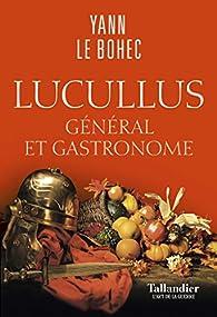 Lucullus: Général et gastronome par Yann Le Bohec