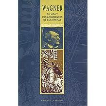 Wagner - Su Vida y Los Argumentos de Sus Operas