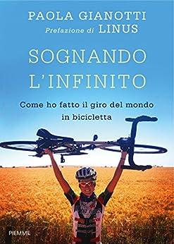 Sognando l'infinito: Come ho fatto il giro del mondo in bicicletta di [Gianotti, Paola]