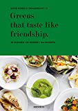 Greens that taste like friendship: 52 Wochen - 52 Gemüse - 104 Rezepte