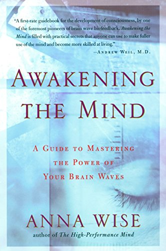 Awakening the Mind: A Guide to Mastering the Power of Your Brain Waves: A Guide of Mastering the Power of Your Brain Waves por Anna Wise