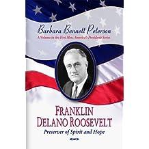Franklin Delano Roosevelt, Preserver of Spirit & Hope (First Men, America's Presidents)