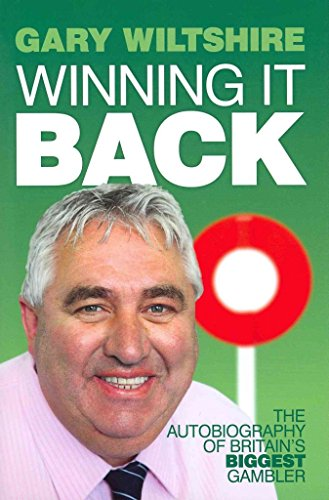 [Winning it Back: The Autobiography of Britain's Biggest Gambler] (By: Gary Wiltshire) [published: April, 2011]
