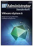 IT-Administrator Sonderheft. VMware vSphere 6 - Automatisierung, Sicherheit und Hochverfügbarkeit (IT-Administrator Sonderheft 2016)