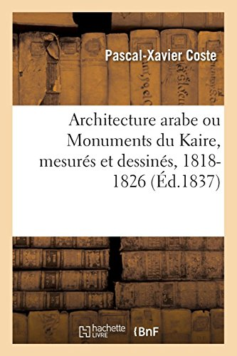 Architecture arabe ou Monuments du Kaire, mesurés et dessinés, 1818-1826