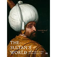 The Sultan's World: The Ottoman Orient in Renaissance Art by Robert Born (2015-07-02)