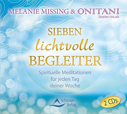 Sieben lichtvolle Begleiter: Spirituelle Meditationen für jeden Tag deiner Woche