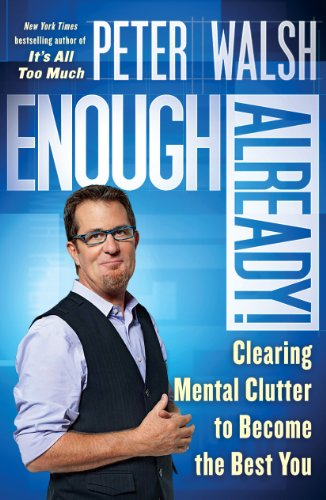 Enough Already!: Clearing Mental Clutter to Become the Best You por Peter Walsh