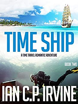 TIME SHIP (Book Two) - A Time Travel Romantic Adventure by [IRVINE, IAN C.P.]