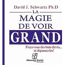 La magie de voir grand: Fixez-vous des buts élevés. et dépassez-les !