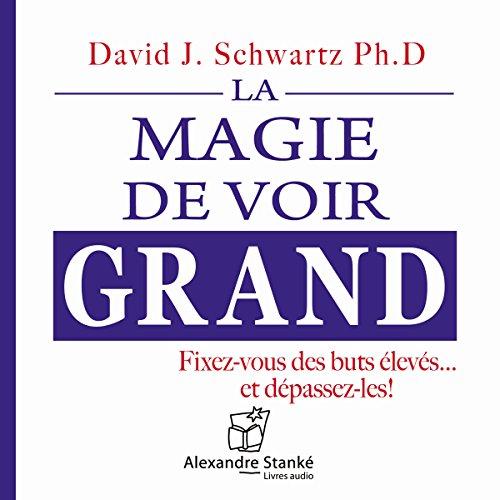 Télécharger La magie de voir grand: Fixez-vous des buts élevés... et dépassez-les ! PDF Livre eBook France