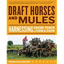 Draft Horses and Mules: Harnessing Equine Power for Farm and Show (Storey's Working Animal) (Storey's Working Animals)