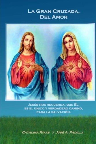La Gran Cruzada, Del Amor: Jesus; nos recuerda, que El; es el unico y verdadero camino, para la salvacion.: Volume 1 por Catalina Rivas