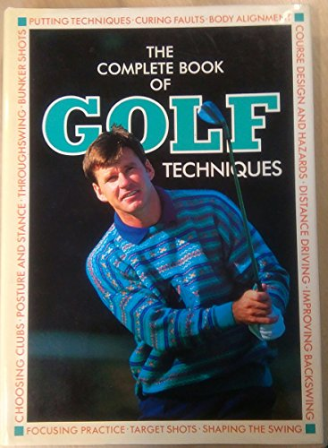 The Encyclopedia of Golf Techniques: The Complete Step-by-step Guide to Mastering the Game of Golf