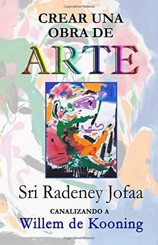 Crear una obra de ARTE: Canalizando a Willem de Kooning: Volume 1 (Canalizando a los Artistas)