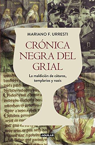 Crónica negra del grial: La maldición de cátaros, templarios y nazis por Mariano F. Urresti