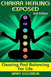Chakra Healing Exposed: Clearing And Balancing For Life by Mary Solomon (2015-08-15)