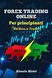 Forex Trading Online - Da Zero a Trader: guida completa per principianti, analisi tecnica e strategia intraday