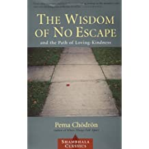 The Wisdom of No Escape: And the Path of Loving Kindness (Shambala Classics)