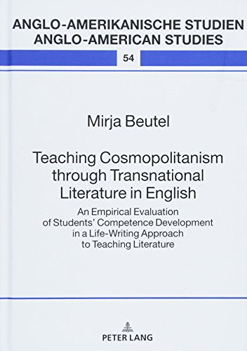 Teaching Cosmopolitanism through Transnational Literature in English: An Empirical Evaluation of Students' Competence Development in a Life-Writing ... Studien / Anglo-American Studies, Band 54) -