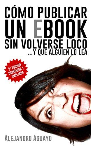 Cómo publicar un ebook sin volverse loco por Alejandro Aguayo