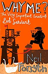 Why Me?: The Very Important Emails of Bob Servant (Bob Servant 3)