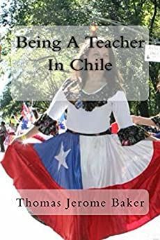 Being A Teacher In Chile by [Baker, Thomas Jerome]