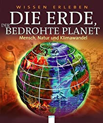 Die Erde, der bedrohte Planet: Mensch, Natur und Klimawandel