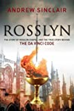 Rosslyn: The Story of Rosslyn Chapel and the True Story behind the Da Vinci Code by Andrew Sinclair (2005-06-21)