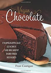 Vegan Chocolate: Unapologetically Luscious and Decadent Dairy-Free Desserts by Fran Costigan (2013-10-22)