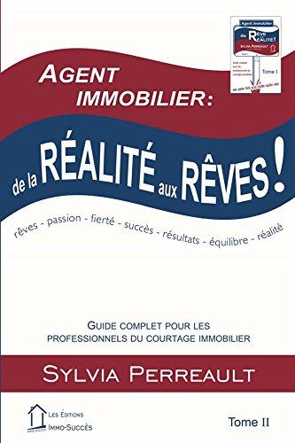 Agent Immobilier: de la réalité aux rêves!: Guide complet pour les professionnels du courtage immobilier  Tome II (La Méthode Immo-Succès t. 2) par Sylvia Perreault