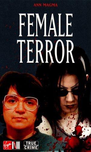 Female Terror: Scary Women, Modern Crimes (True Crime Series) paperback / softback edition by Magma, Ann (2003) Mass Market Paperback