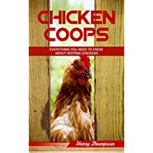 Chicken Coop: The Ultimate Step-by-Step Guide to Planning, Building and Maintaining a Chicken Coop (looking after chickens, DIY chicken coop, chicken coop ... raising chickens projects) (English Edition)