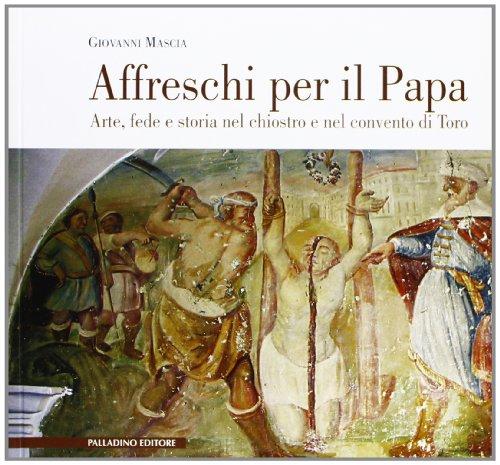 Affreschi per il papa. Arte, fede e storia nel chiostro e nel convento di Toro